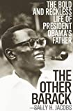 The Other Barack: The Bold and Reckless Life of President Obamas Father