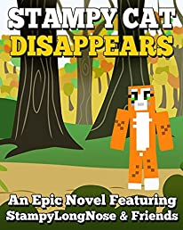 Stampy Cat Disappears: An Epic Novel Featuring StampyLongNose & Friends