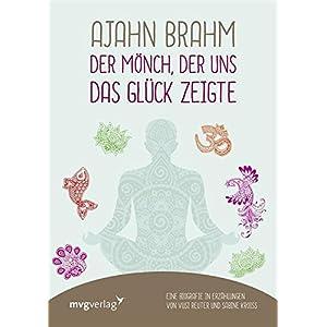 Ajahn Brahm - Der Mönch, der uns das Glück zeigte: Eine Biografie in Erzählungen