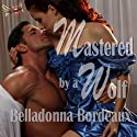 Mastered by a Wolf (       UNABRIDGED) by Belladonna Bordeaux Narrated by Kevin Giffin