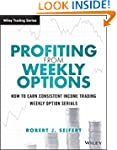 Profiting from Weekly Options: How to...