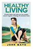 Healthy Living: 30 Daily Habits That Help You  Lose Weight, Remove Negative Thinking & Minimize Stress. (Remove Negative Thinking- Healthy Habits- Weight Loss)