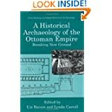 A Historical Archaeology of the Ottoman Empire: Breaking New Ground (Contributions To Global Historical Archaeology...