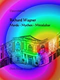 Image de Richard Wagner: Morde - Mythen - Mittelalter (Opernführer 3)