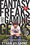 Fantasy freaks and gaming geeks : epic quest for reality among role players, online gamers, and other dwellers of imaginary realms