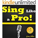 Sing Like a Pro: Learn To Sing! Find Out How to Sing Better, Discover Invaluable Singing Tips, Voice Training Exercises and More... (English Edition)