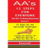 A A's 12 Steps For Everyone: The KEY to Being Recovered (Volume 1)