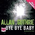 Bye Bye Baby | Allan Guthrie