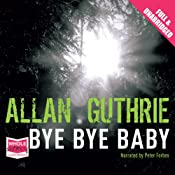 Bye Bye Baby | [Allan Guthrie]