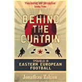 Behind the Curtain: Football in Eastern Europe: Travels in Eastern European Footballby Jonathan Wilson