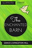 img - for The Enchanted barn: By Grace Livingston Hill : Illustrated & Unabridged book / textbook / text book