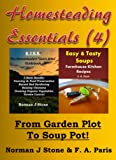 Homesteading Essentials (4): From Garden Plot To Soup Pot! Modern Homesteading & Easy Tasty Soups - 2 Book Bundle