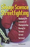 img - for The Savage Science Of Streetfighting: Applying The Lessons Of Championship Boxing To Serious Street Survival book / textbook / text book