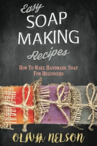 Easy Soap Making Recipes: How to Make Handmade Soap for Beginners (Making Handmade Books compare prices)