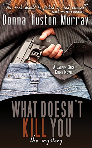 Book: What Doesn't Kill You, the mystery (A Lauren Beck Crime Novel Book 1) by Donna Huston Murray