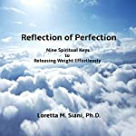 Reflection of Perfection: Nine Spiritual Keys to Releasing Weight Effortlessly | Loretta Siani