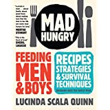 Mad Hungry: Feeding Men and Boys ~ Lucinda Scala Quinn