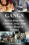 GANGS: How to Keep Your Children Away from Gangs, Drugs & Violence