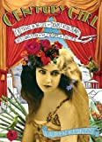 img - for Century Girl: 100 Years in the Life of Doris Eaton Travis, Last Living Star of the Ziegfeld Follies by Redniss, Lauren (2006) Hardcover book / textbook / text book