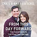 From This Day Forward: Five Commitments to Fail-Proof Your Marriage (       UNABRIDGED) by Craig Groeschel, Amy Groeschel Narrated by Craig Groeschel