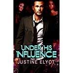 Under His Influence | Justine Elyot