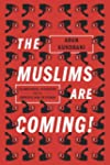 The Muslims Are Coming!: Islamophobia...