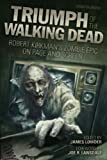img - for Triumph of The Walking Dead: Robert Kirkman's Zombie Epic on Page and Screen book / textbook / text book