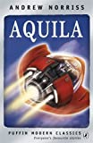 Aquila (Puffin Modern Classics) Andrew Norriss