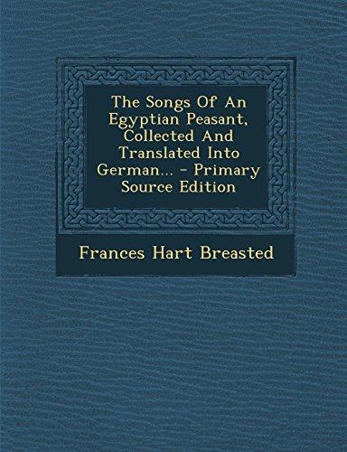 The Songs of an Egyptian Peasant, Collected and Translated Into German... - Primary Source Edition