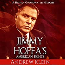 Jimmy Hoffa's American Fights: A Highly Opinionated History | Livre audio Auteur(s) : Andrew Klein Narrateur(s) : Jim D Johnston
