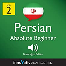 Learn Persian - Level 2: Absolute Beginner Persian: Volume 1: Lessons 1-25 Speech by  Innovative Language Learning LLC Narrated by  PersianPod101.com