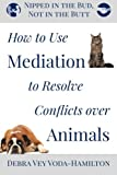 Nipped in the Bud, Not in the Butt: How to Use Mediation to Resolve Conflicts over Animals