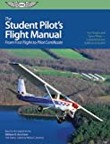 Student Pilots Flight Manual: From First Flight to Private Certificate (The Flight Manuals Series)
