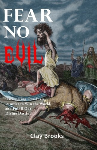 Fear No Evil: Overcoming Our Fears in order to Win the World, and Fulfill Our Divine Destiny