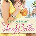 The Sassy Belles (       UNABRIDGED) by Beth Albright Narrated by Allison McLemore