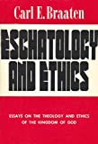 Eschatology and Ethics: Essays on the Theology and Ethics of the Kingdom of God (0806614226) by Carl E. Braaten