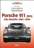 Praxisratgeber Klassikerkauf: Porsche 911 (964). Alle Modelle 1989-1994