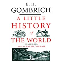 A Little History of the World | Livre audio Auteur(s) : E. H. Gombrich Narrateur(s) : Ralph Cosham