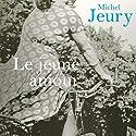 Le jeune amour | Livre audio Auteur(s) : Michel Jeury Narrateur(s) : Christophe Caysac