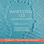 Manifesting 1,2,3: and You Don't Need #3 | Ken Elliott