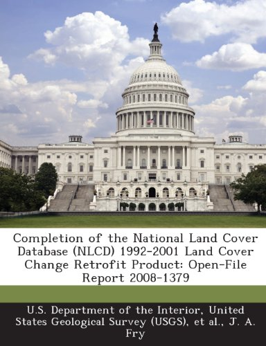 Completion of the National Land Cover Database (Nlcd) 1992-2001 Land Cover Change Retrofit Product: Open-File Report 2008-1379