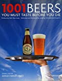 1001 Beers You Must Taste Before You Die   [1001 BEERS YOU MUST TASTE BEFO] [Hardcover]