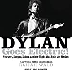 Dylan Goes Electric!: Newport, Seeger, Dylan, and the Night That Split the Sixties | Elijah Wald