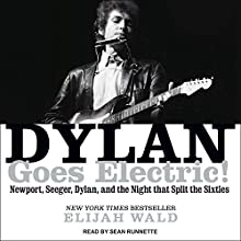 Dylan Goes Electric!: Newport, Seeger, Dylan, and the Night That Split the Sixties Audiobook by Elijah Wald Narrated by Sean Runnette