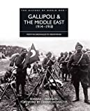 History of World War I: Gallipoli & the Middle East 1914–1918: From the Dardanelles to Mesopotamia (English Edition)