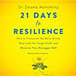 21 Days to Resilience: How to Transcend the Daily Grind, Deal with the Tough Stuff, and Discover Your Strongest Self | Zelana Montminy