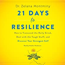 21 Days to Resilience: How to Transcend the Daily Grind, Deal with the Tough Stuff, and Discover Your Strongest Self | Livre audio Auteur(s) : Zelana Montminy Narrateur(s) : Heather Henderson
