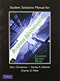 Student's Solutions Manual for Business Mathematics (0132545659) by Clendenen, Gary
