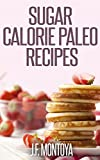 Sugar Calorie Paleo Recipes: 19 Delicious Easy To Make Low Carb Paleo Cookbook and Wheat Free Diet Recipes (Lose Weight Fast)