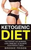Ketogenic Diet: The Fastest, Fat-Burning, Low-Carb Diet to Achieve Your Perfect Body (Ketogenic Diet for Beginners, Low Carb, Weight Loss, Ketosis, Energy)